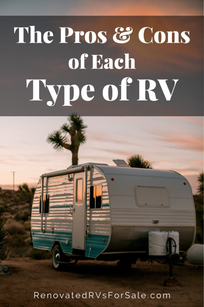 Learn about the benefits and drawbacks to all the various types of RV's. | RenovatedRVsForSale.com
